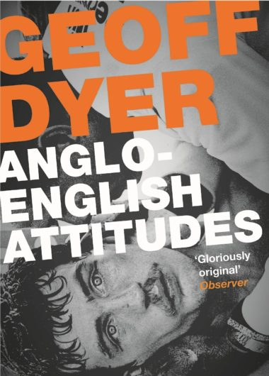 Anglo-English Attitudes: Essays, Reviews, Misadventures 1984-99