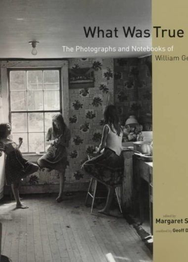 What Was True: The Photographs and Notebooks of William Gedney